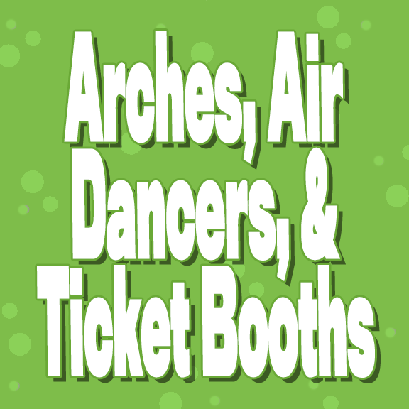 Arches, Air Dancers & Ticket Booths